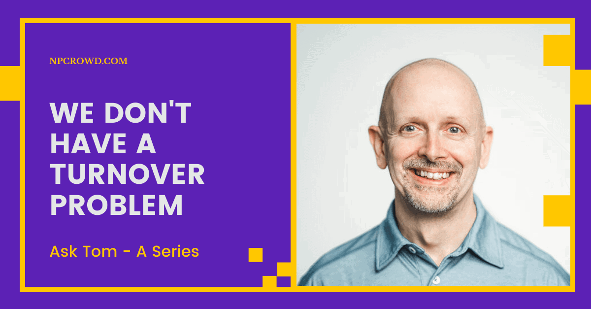 We Dont Have a Nonprofit Turnover Problem - Ask Tom - A Series-TINY