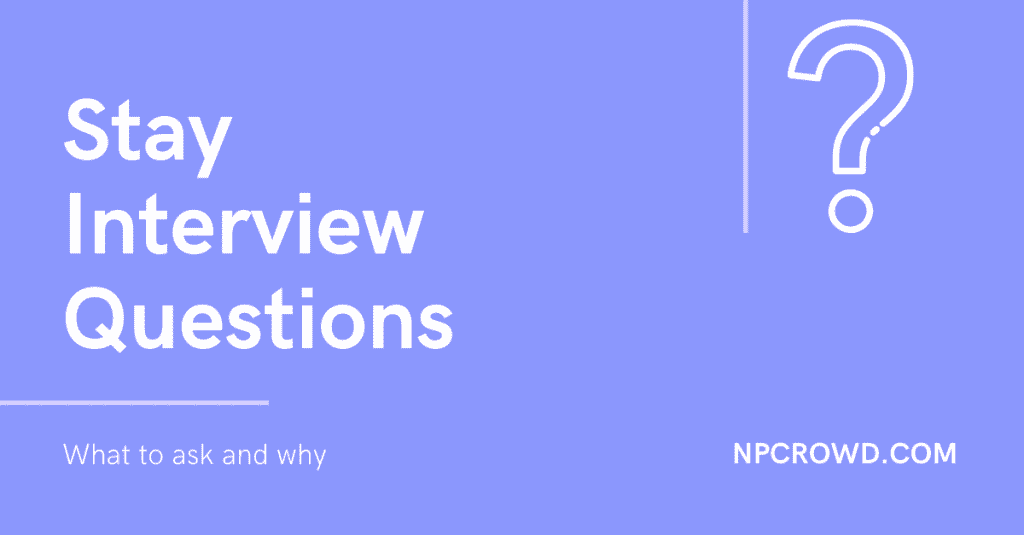 Stay interview questions to ask.