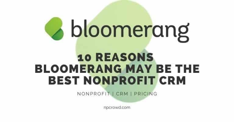 Why Bloomerang May Be the Best Nonprofit CRM: 10 Reasons