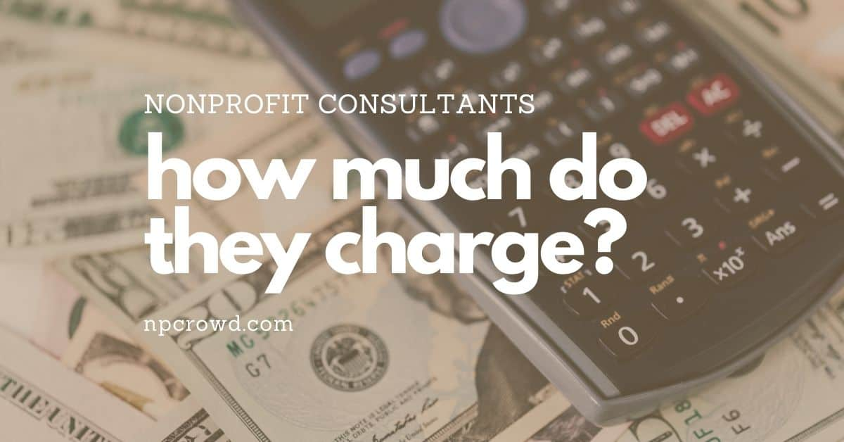 nonprofit consultants - how much do they charge