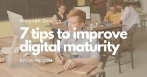 7 Ways Nonprofit Organizations Can Improve Digital Maturity
