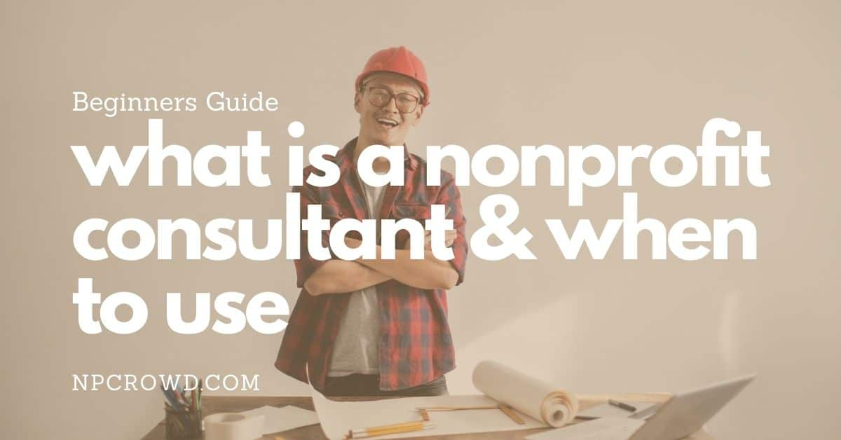 What is a nonprofit consultant and when to use them
