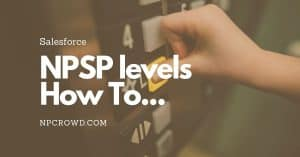 NPSP Levels! How To Configure And Use Them Well